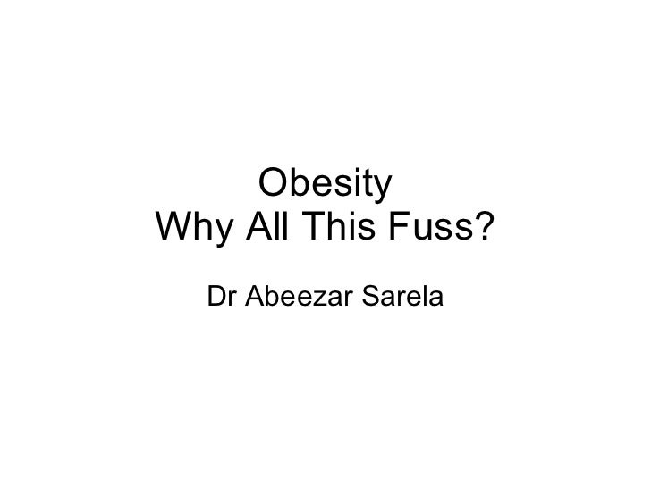 Obesity Why All This Fuss? Dr Abeezar Sarela