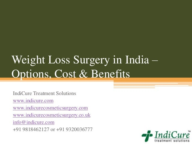 Weight Loss Surgery in India – Options, Cost & Benefits IndiCure Treatment Solutions www.indicure.com www.indicurecosmetic...