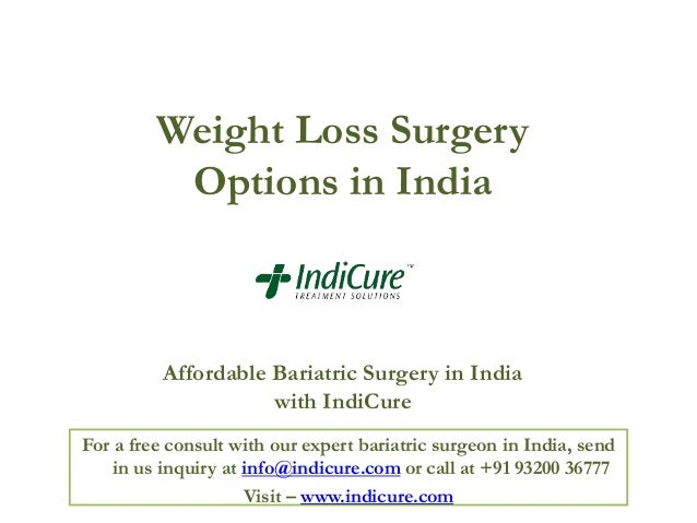 Weight Loss Surgery Options in India  Affordable Bariatric Surgery in India with IndiCure For a free consult with our expe...