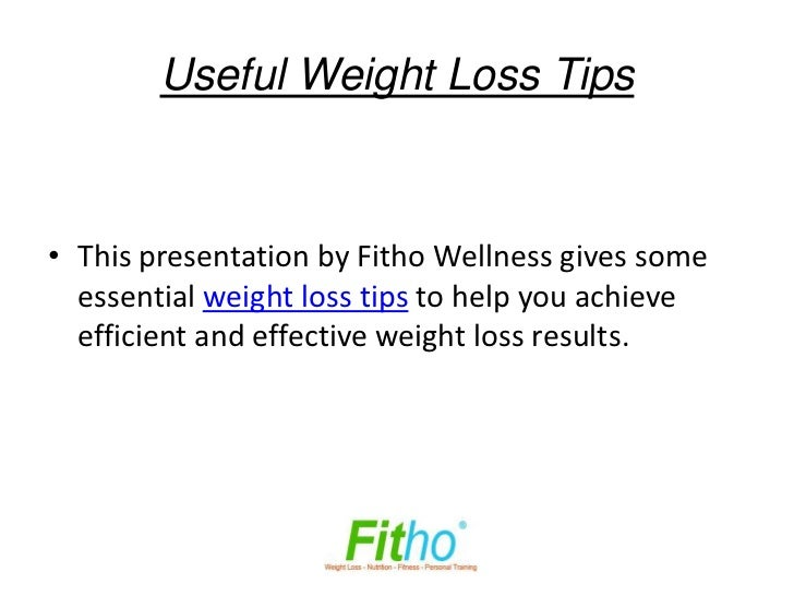 Useful Weight Loss Tips• This presentation by Fitho Wellness gives some  essential weight loss tips to help you achieve  e...