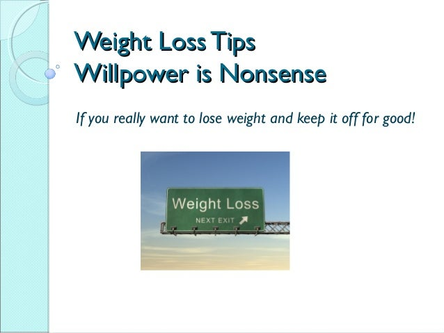 Weight Loss TipsWeight Loss TipsWillpower is NonsenseWillpower is NonsenseIf you really want to lose weight and keep it of...