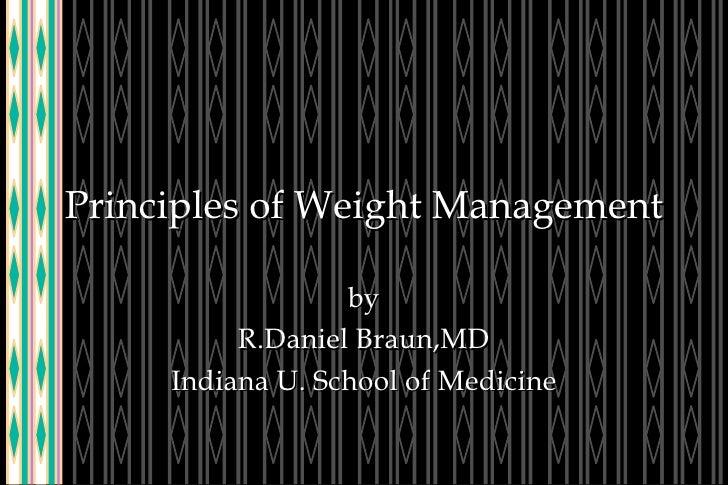Principles of Weight Management by R.Daniel Braun,MD Indiana U. School of Medicine