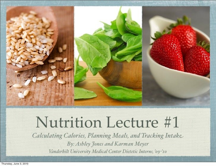 Nutrition Lecture #1                          Calculating Calories, Planning Meals, and Tracking Intake                   ...