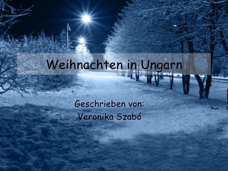 Weihnachten in Ungarn Geschrieben von: Veronika Szabó