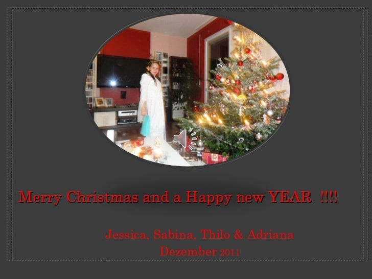<ul><li>Jessica, Sabina, Thilo & Adriana </li></ul><ul><li>Dezember  2011 </li></ul>Merry Christmas and a Happy new YEAR  ...