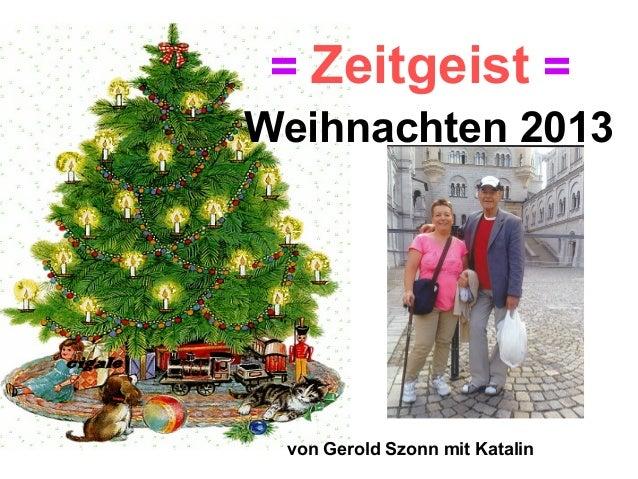 = Zeitgeist = Weihnachten 2013  von Gerold Szonn mit Katalin