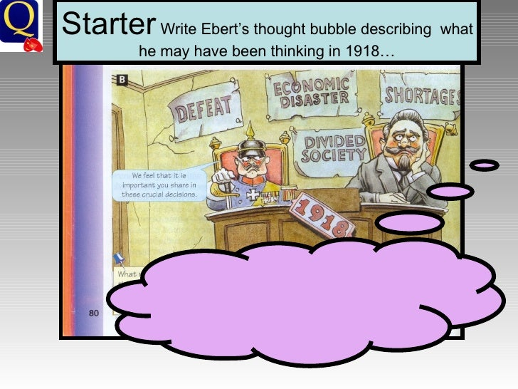 Starter  Write Ebert's thought bubble describing  what he may have been thinking in 1918…