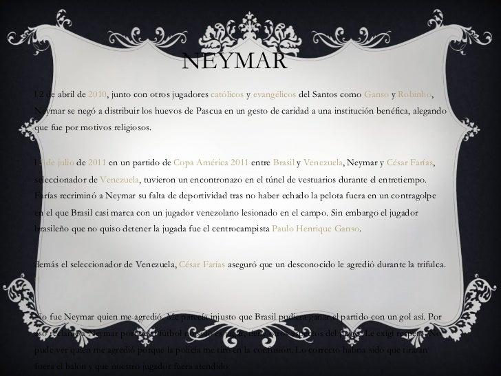 NEYMAR <ul><li>El 2 de abril de  2010 , junto con otros jugadores  católicos  y  evangélicos  del Santos como  Ganso  y  R...