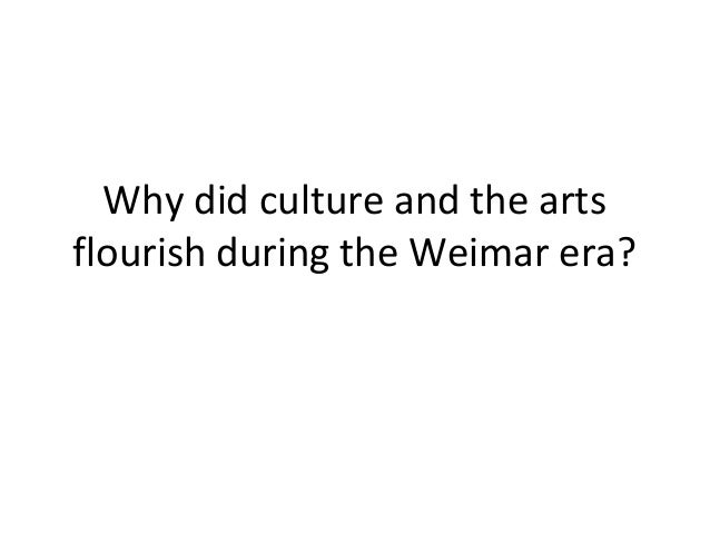 Why did culture and the arts flourish during the Weimar era?