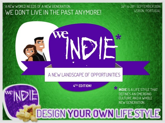 INDIE IS A LIFE STYLE THAT DEFINES AN EMERGING CULTURE AND A WHOLE NEW GENERATION. * A NEW WORLD NEEDS OF A NEW GENERATION...