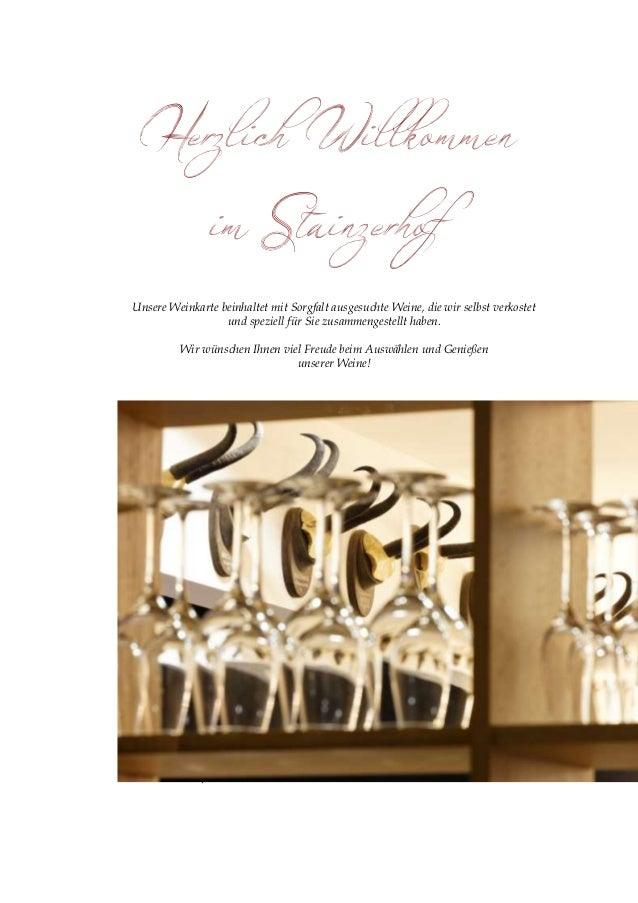 Herzlich Willkommen                 im Stainzerhof  Unsere Weinkarte beinhaltet mit Sorgfalt ausgesuchte Weine, die wir se...