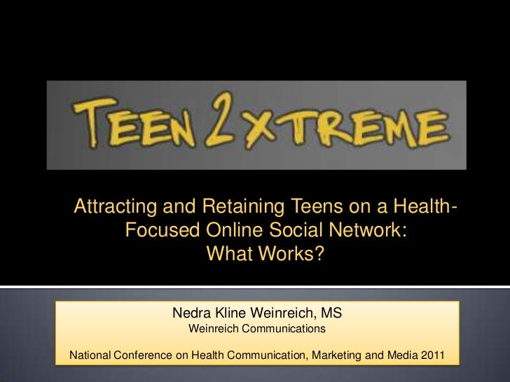 Attracting and Retaining Teens on a Health-Focused Online Social Network:<br />What Works?<br />Nedra Kline Weinreich, MS<...
