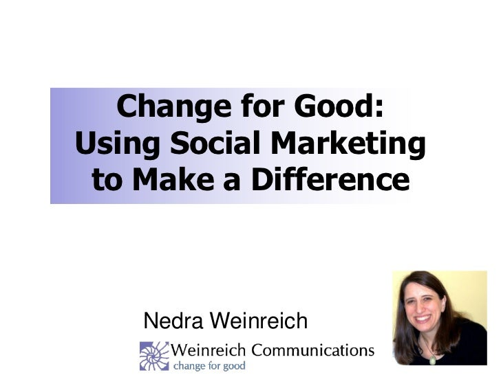 Change for Good:Using Social Marketing to Make a Difference    Nedra Weinreich