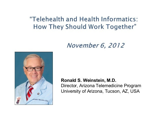 Ronald S. Weinstein, M.D.Director, Arizona Telemedicine ProgramUniversity of Arizona, Tucson, AZ, USA