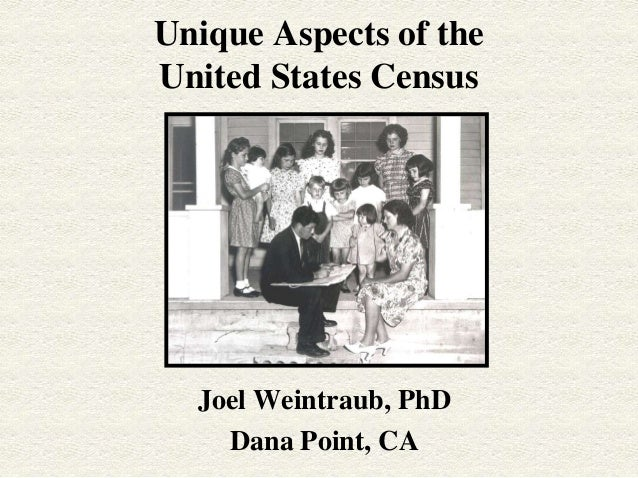 Unique Aspects of theUnited States Census  Joel Weintraub, PhD    Dana Point, CA