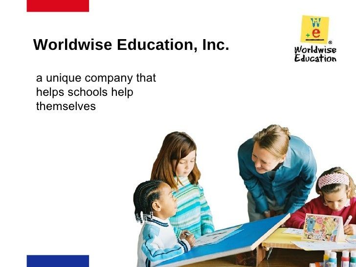 Worldwise Education, Inc. a unique company that helps schools help themselves