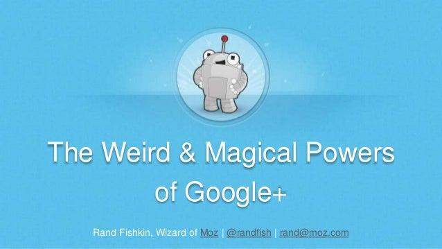 Weird magic-power-googleplus
