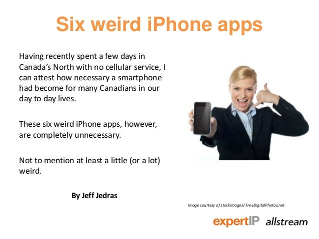 Six weird iPhone appsHaving recently spent a few days inCanada's North with no cellular service, Ican attest how necessary...