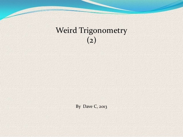 Weird Trigonometry        (2)     By Dave C, 2013