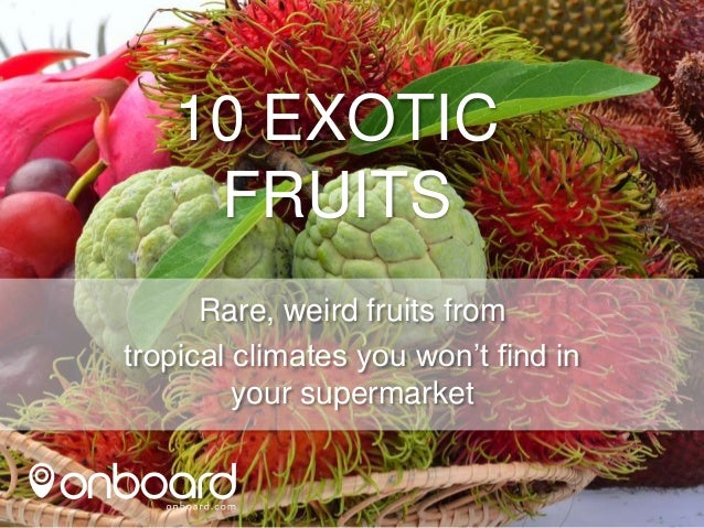 10 EXOTIC FRUITS Rare, weird fruits from tropical climates you won't find in your supermarket