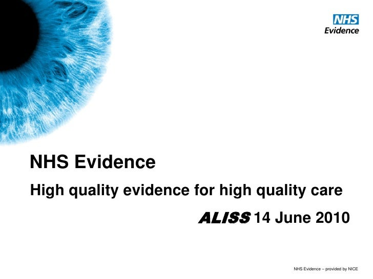 NHS Evidence High quality evidence for high quality care                        ALISS 14 June 2010                        ...