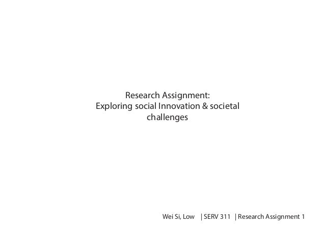 Research Assignment: Exploring social Innovation & societal challenges  Wei Si, Low | SERV 311 | Research Assignment 1