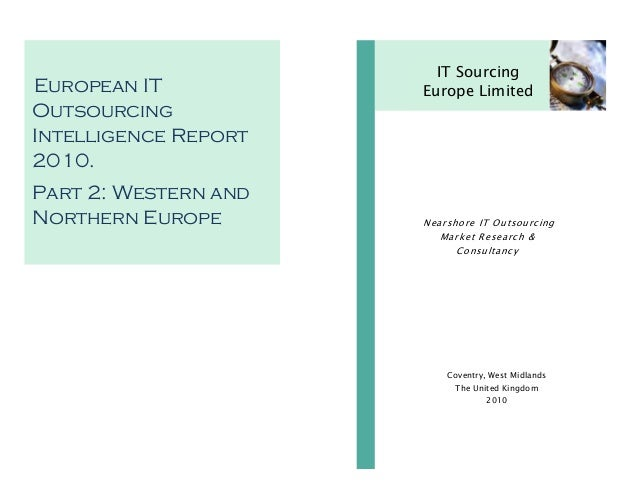 European IT Outsourcing Intelligence Report 2010. Part 2: Western and Northern Europe IT Sourcing Europe Limited Coventry,...