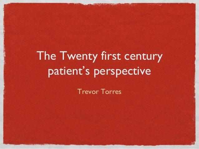 The Twenty first centurypatient's perspectiveTrevor Torres