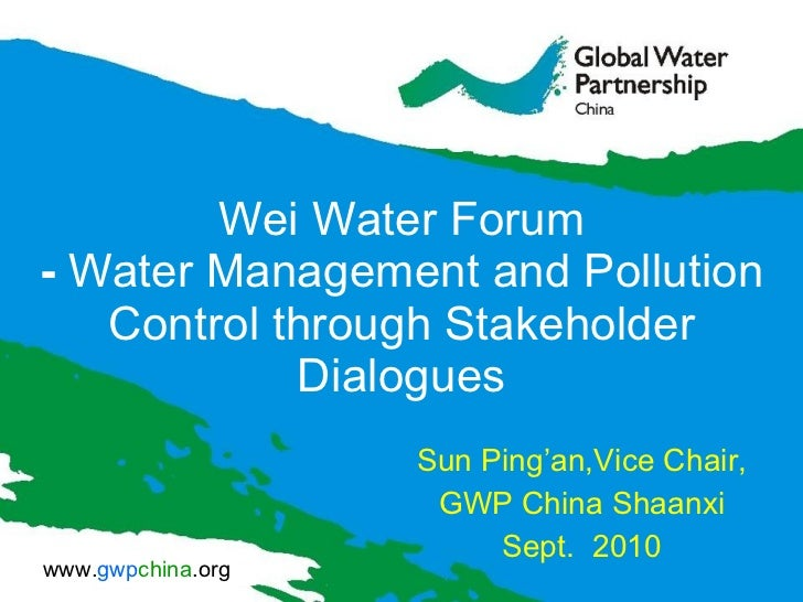 Wei Water Forum- Water Management and Pollution Control through Stakeholder Dialogues presented by  Sun Ping'an, Vice Chair, GWP China Shaanxi at World Water Week 2010