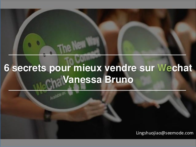 6 secrets pour mieux vendre sur Wechat Vanessa Bruno Lingshuojiao@seemode.com