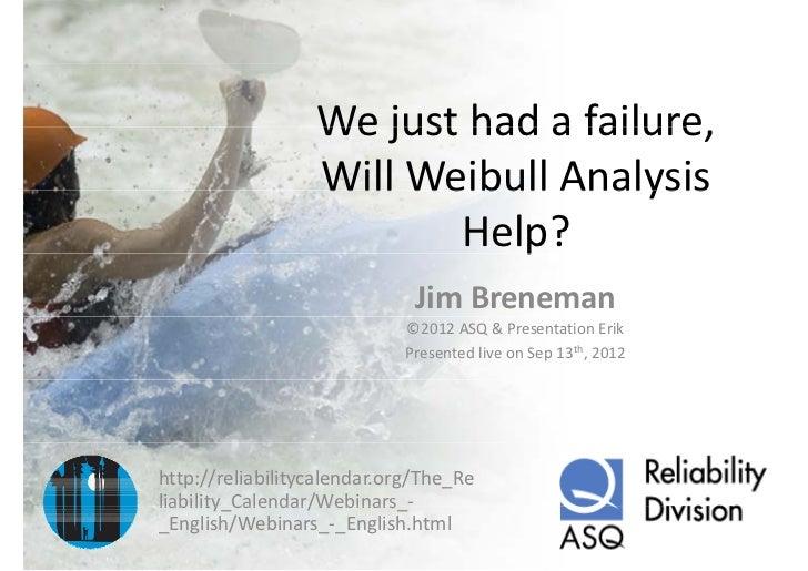 Wejusthadafailure,                  We just had a failure                  WillWeibull Analysis                  Wi...