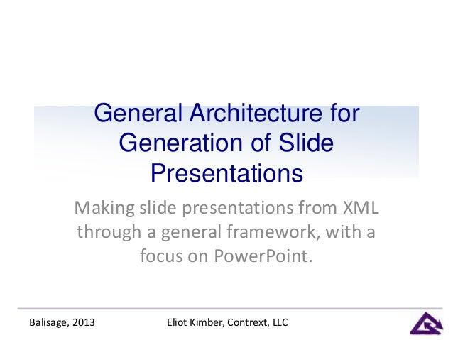 General Architecture for Generation of Slide Presentations Making slide presentations from XML through a general framework...