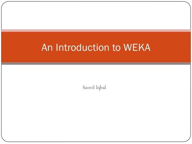 An Introduction to WEKA        Saeed Iqbal
