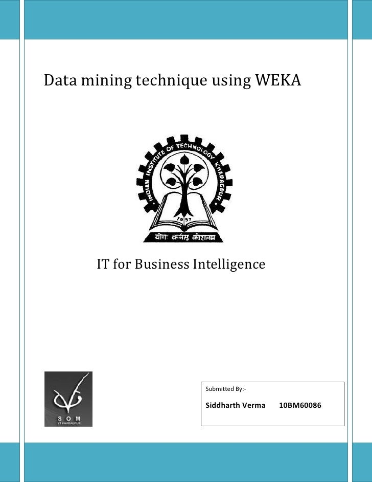 Data mining technique using WEKA      IT for Business Intelligence                        Submitted By:-                  ...