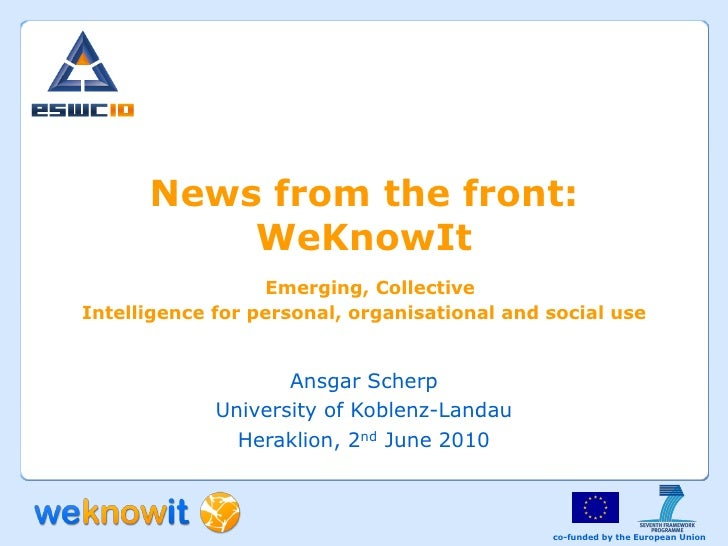 News from the front:           WeKnowIt                   Emerging, Collective Intelligence for personal, organisational a...