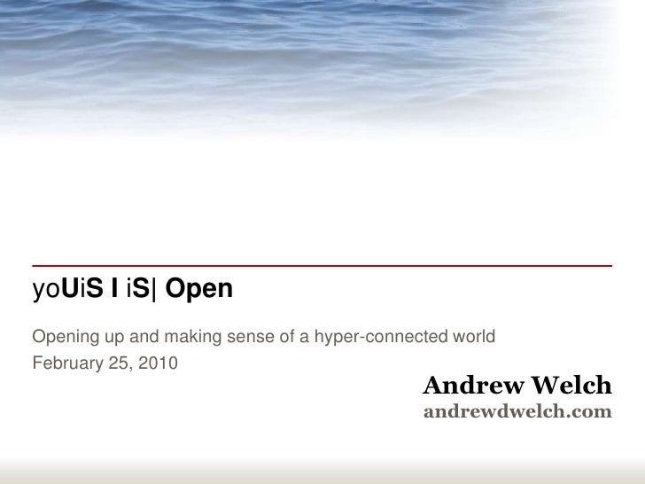 yoUiS I iS  Open<br />Opening up and making sense of a hyper-connected world<br />February 25, 2010<br />