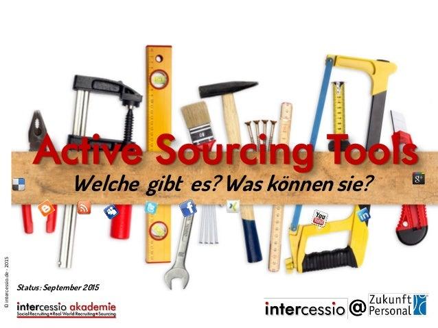 Welche gibt es? Active Sourcing Tools ©intercessio.de-2015 Status: September 2015 Was können sie?
