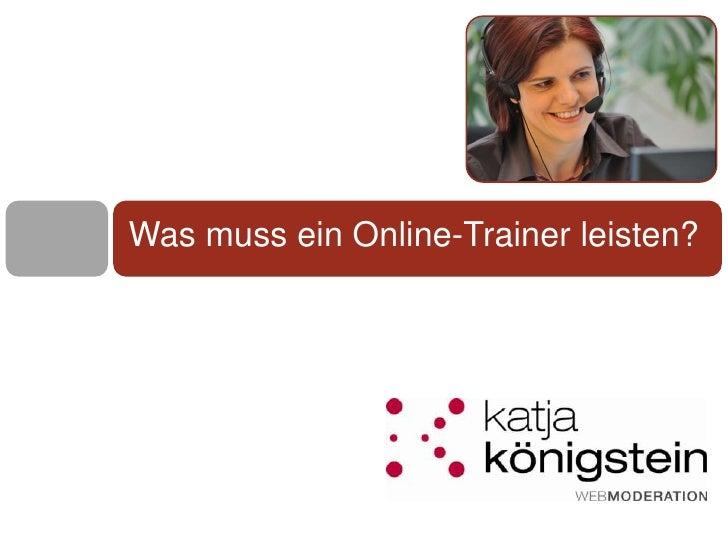 Was muss ein Online-Trainer leisten?<br />post@katja-koenigstein.de       www.katja-koegstein.de<br />