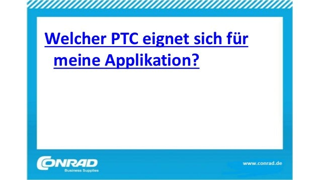 Welcher PTC eignet sich für meine Applikation?