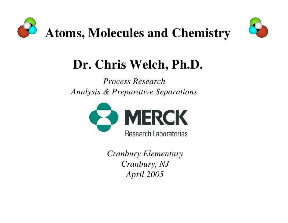 Atoms, Molecules and Chemistry      Dr. Chris Welch, Ph.D.              Process Research     Analysis & Preparative Separa...