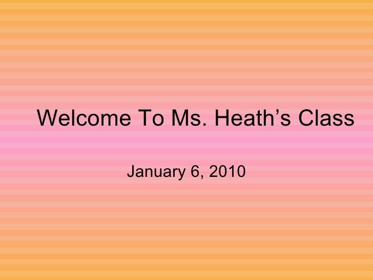 Welcome To Ms. Heath's Class January 6, 2010