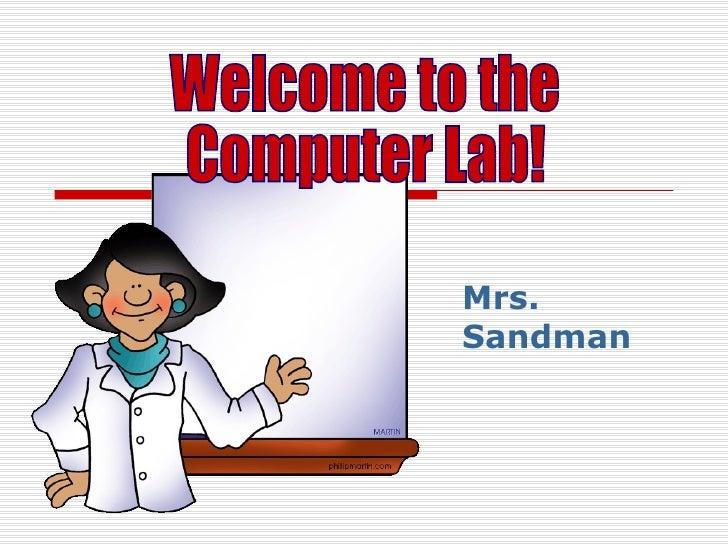Mrs. Sandman Welcome to the  Computer Lab!