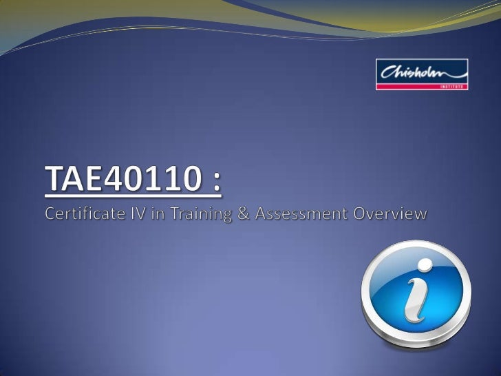 TAE40110 : Certificate IV in Training & Assessment Overview<br />