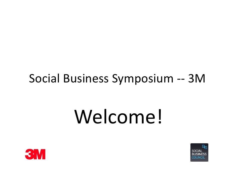 Social Business Symposium Social Business Symposium ‐‐ 3M       Welcome!