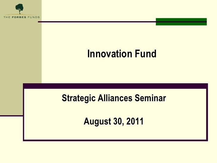Innovation Fund<br />Strategic Alliances Seminar<br />August 30, 2011<br />