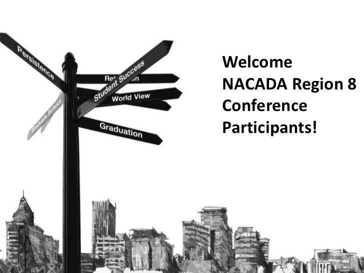 WelcomeNACADA Region 8ConferenceParticipants!