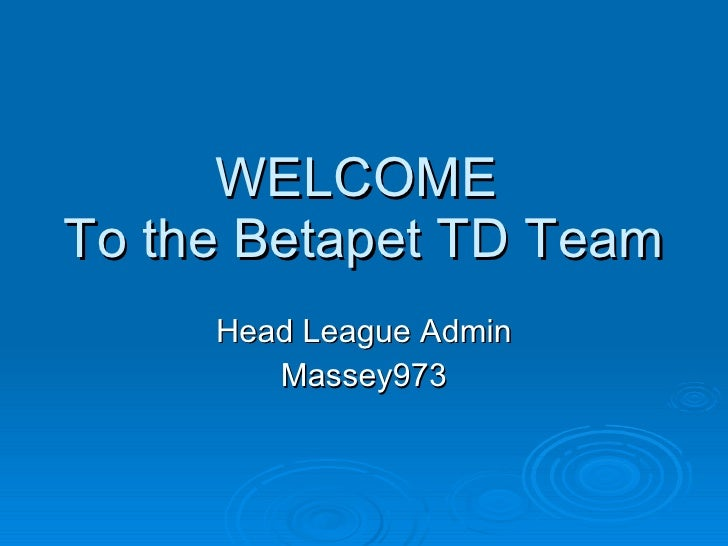 WELCOME  To the Betapet TD Team Head League Admin Massey973