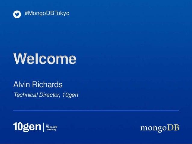 #MongoDBTokyoWelcomeAlvin RichardsTechnical Director, 10gen