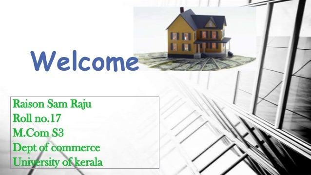 Welcome Raison Sam Raju Roll no.17 M.Com S3 Dept of commerce University of kerala