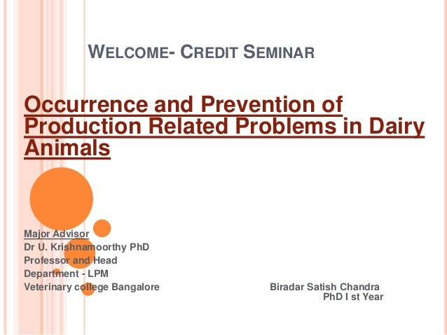 WELCOME- CREDIT SEMINAR Occurrence and Prevention of Production Related Problems in Dairy Animals Major Advisor Dr U. Kris...